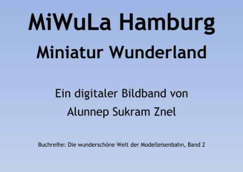 Modelleisenbahn Miniatur Wunderland Hamburg (MiWuLa) (Die wunderschöne Welt der Modelleisenbahn 2)