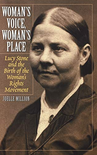 Woman's Voice, Woman's Place: Lucy Stone and the Birth of the Woman's Rights Movement