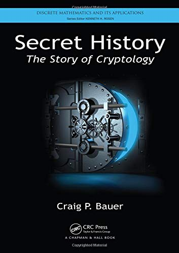 Secret History: The Story of Cryptology (Discrete Mathematics and Its Applications)