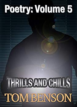 Poetry: Volume 5 - Thrills and Chills (Collections of Poetry) by [Tom Benson]