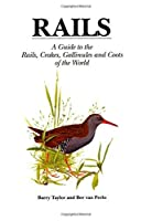 Rails: A Guide to the Rails, Crakes, Gallinules and Coots of the World by Barry Taylor(1905-06-20)