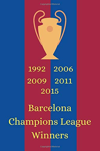 Barcelona Champions League Winners 1992 2006 2009 2011 2015: Notebook/Journal/Diary for Barcelona...