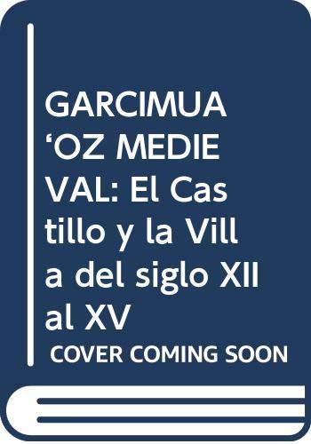 GARCIMUÑOZ MEDIEVAL: El Castillo y la Villa del siglo XII al XV