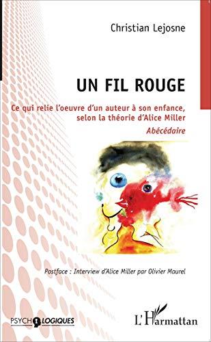 Un fil rouge: Ce qui relie l'oeuvre d'un auteur à son enfance, selon la théorie d'Alice Miller Abécédaire
