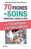 70 fiches de soins pour l'auxiliaire de puériculture - Prise en charge de l'enfant en maternité, crèche et PMI