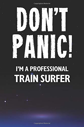 Don't Panic! I'm A Professional Train Surfer: Customized Lined Notebook Journal Gift For Somebody Who Enjoys Train Surfing