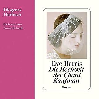 Die Hochzeit der Chani Kaufman                   Autor:                                                                                                                                 Eve Harris                               Sprecher:                                                                                                                                 Anna Schudt                      Spieldauer: 11 Std. und 20 Min.     20 Bewertungen     Gesamt 4,8