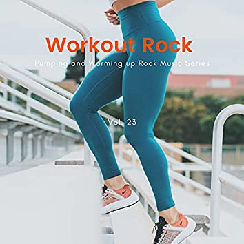 Workout Rock - Pumping And Warming Up Rock Music Series, Vol. 23