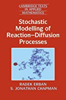 Stochastic Modelling of Reaction–Diffusion Processes (Cambridge Texts in Applied Mathematics, Series Number 60)