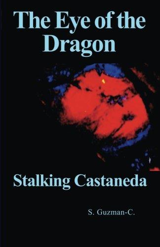 Book: The Eye of the Dragon - Stalking Castaneda by S. Guzmán-C.