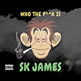 Who the Fuck Is SK James [Explicit]