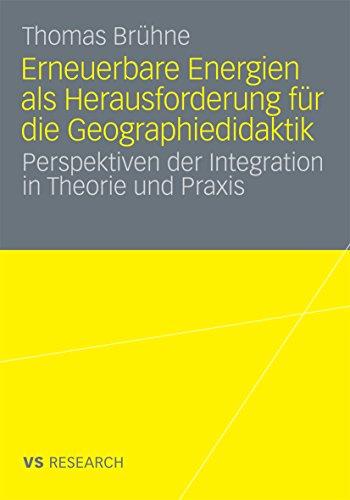 Erneuerbare Energien als Herausforderung für die Geographiedidaktik: Perspektiven der Integration in Theorie und Praxis