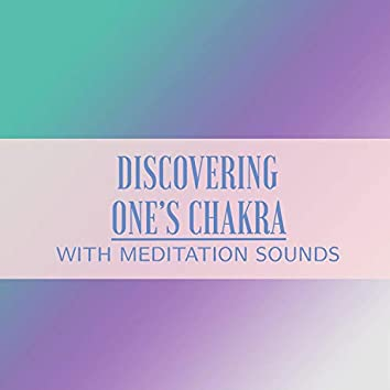 Discovering One's Chakra with Meditation Sounds