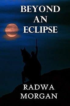 Beyond An Eclipse by [Radwa Morgan, L. B. Cover Art Designs, S. H. Books Editing Services]