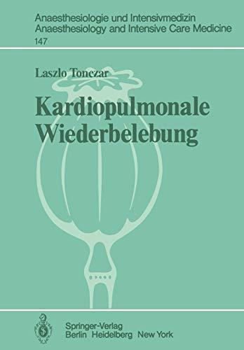 Kardiopulmonale Wiederbelebung (Anaesthesiologie und Intensivmedizin Anaesthesiology and Intensive Care Medicine (147), Band 147)