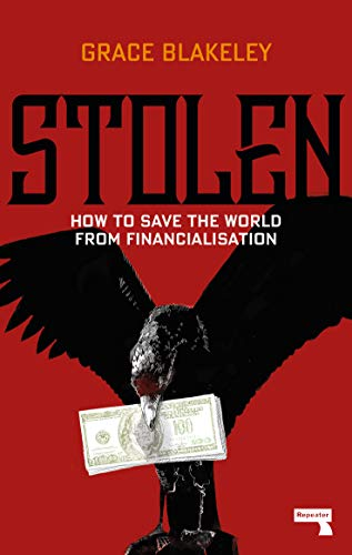 Stolen: How to Save the World from Financialisation eBook: Blakeley, Grace:  Amazon.co.uk: Kindle Store