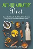 Anti-Inflammatory Diet: Essential Meals that Heal. No-Hassle Recipes to Reduce Inflammation (Ultimate Health Book 2)
