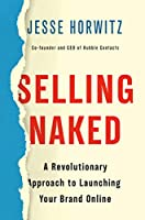 Selling Naked: A Revolutionary Approach to Launching Your Brand Online