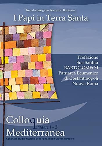 I Papi in Terra Santa: I viaggi di Paolo VI, Giovanni Paolo II e Benedetto XVI in Terra Santa (Quaderni di Colloquia Mediterranea Vol. 3)