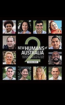 New Humans of Australia Book 2: Incredible stories from those who've come across the seas by [Nicola Gray]