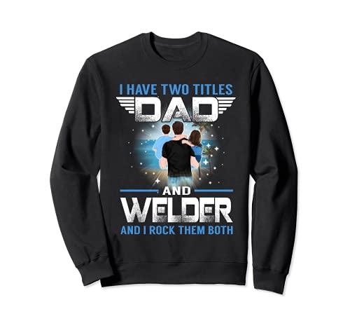 Tengo dos títulos papá y soldador divertido día de padres Sudadera