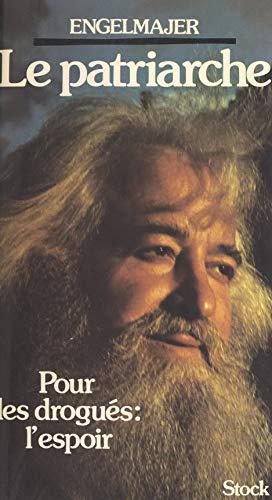 Le patriarche: Pour les drogués : l'espoir (French Edition)