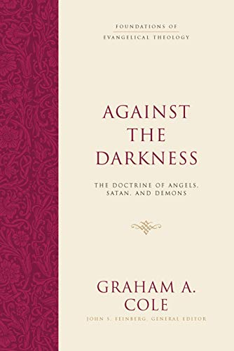 Image of Against the Darkness: The Doctrine of Angels, Satan, and Demons (Foundations of Evangelical Theology)
