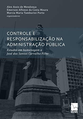 Controle E Responsabilização Na Administração Pública: Estudos em homenagem a José dos Santos Carvalho Filho