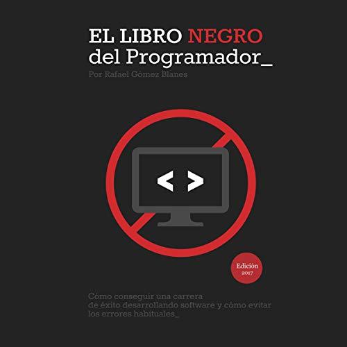 El Libro Negro del Programador [The Programmer's Black Book] Audiobook By Rafael Gómez Blanes cover art
