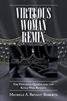 Virtuous Woman Remix: For Powerful Queens and the Kings Who Benefit