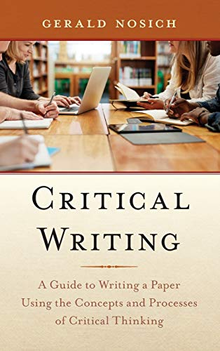 Critical Writing: A Guide to Writing a Paper Using the Concepts and Processes of Critical Thinking Front Cover