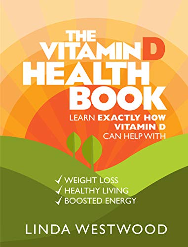 The Vitamin D Health Book (3rd Edition): Learn Exactly How Vitamin D Can Help With Weight Loss, Healthy Living & Boosted Energy! (English Edition)