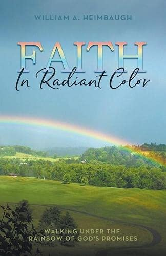 Faith in Radiant Color: Walking under the Rainbow of God's Promises