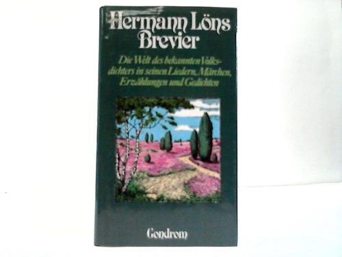 Hermann Löns Brevier. Die Welt des bekannten Volksdichters in seinen Liedern, Märchen, Erzählungen und Gedichten