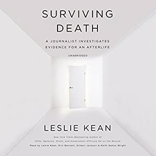 Surviving Death     A Journalist Investigates Evidence for an Afterlife              By:                                                                                                                                 Leslie Kean                               Narrated by:                                                                                                                                 Leslie Kean,                                                                                        Erin Bennett,                                                                                        Gildart Jackson,                   and others                 Length: 14 hrs and 27 mins     139 ratings     Overall 4.5
