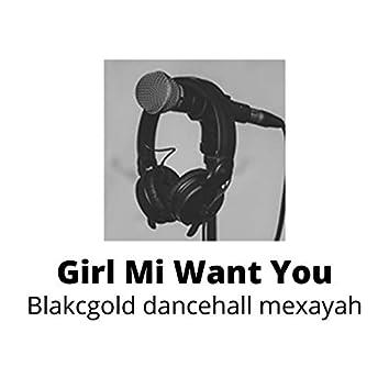 Girl Mi Want You