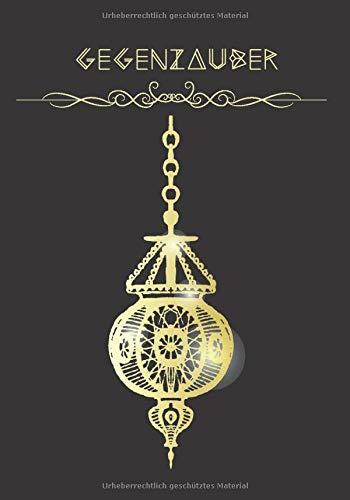 Gegenzauber: Magisches Journal für Zaubersprüche, magische Rituale zum Schutz, gegen Energie Vampire, Hausreinigung, Rituale für die Rauhnächte, Rituale der Natur