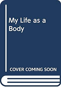 My Life as a Body 0394890515 Book Cover