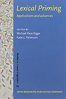 Lexical Priming: Applications and Advances (Studies in Corpus Linguistics)