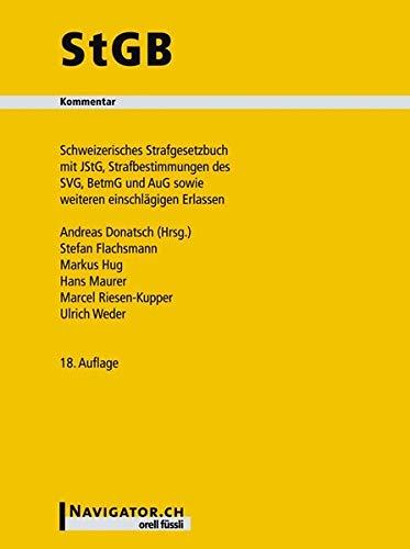 StGB Kommentar: Schweizerisches Strafgesetzbuch mit JStG, Strafbest. des SVG, BetmG und AuG sowie weiteren Erlassen