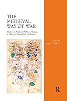 The Medieval Way of War: Studies in Medieval Military History in Honor of Bernard S. Bachrach