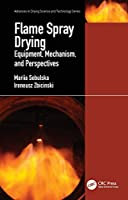 Flame Spray Drying: Equipment, Mechanism, and Perspectives (Advances in Drying Science and Technology)
