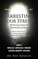 Arresting Your Stress! Deliverance from the Destruction of Stress: (A look at the Difficult Lives of Naomi and Ruth) A Layman's Study of the Book of Ruth