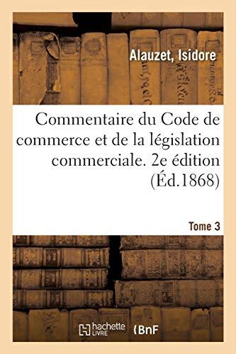Commentaire du Code de commerce et de la législation commerciale. 2e édition. Tome 3
