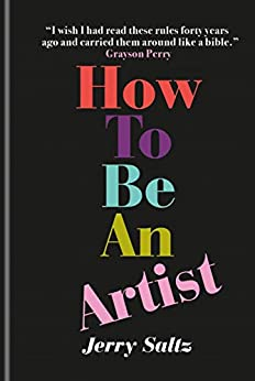 How to Be an Artist: The New York Times bestseller by [Jerry Saltz]