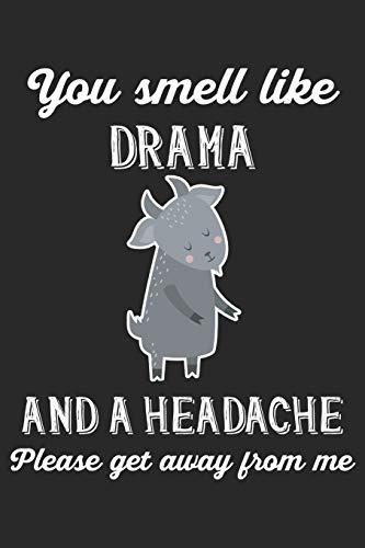 You Smell Like Drama And A Headache Please Get Away From Me: Ziege Notizbuch / Tagebuch / Heft mit Punkteraster Seiten. Notizheft mit Dot Grid, Journal, Planer für Termine oder To-Do-Liste.