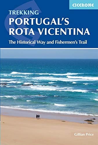 Portugal's ROTA VICENTINA: The Historical Way and Fishermen's Trail: Alentejo and Algarve coastal route (Cicerone Trekking Guides)