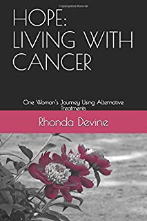 HOPE:  LIVING WITH CANCER: One Woman's Journey Using Alternative Treatments