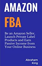 Amazon FBA: Be an Amazon Seller, Launch Private Label Products and Earn Passive Income From Your Online Business