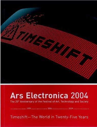 Timeshift: The World in Twenty-Five Years/Die Welt in 25 Jahren: Timeshift - Die Welt in 25 Jahren. 25 Jahre Festival für Kunst, Technologie und Gesellschaft